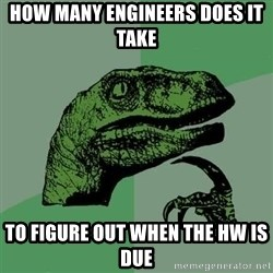 Raptor - How manY Engineers does it take To figure out when the hw is due
