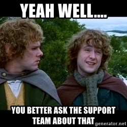 What about second breakfast? - Yeah well.... you better ask the Support Team about that