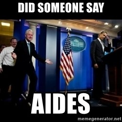 Inappropriate Timing Bill Clinton - Did someone say Aides