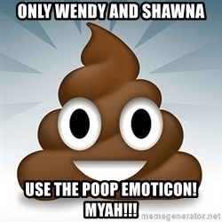 Facebook :poop: emoticon - Only wendy and shawna Use the poop emoticon! Myah!!!