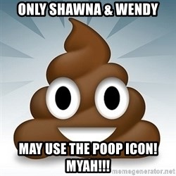 Facebook :poop: emoticon - Only shawna & Wendy May use the poop icon! Myah!!!
