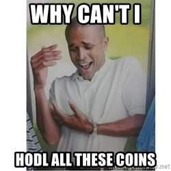 Why Can't I Hold All These?!?!? - WHy can't I Hodl all these coins