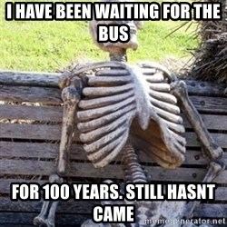 Waiting For Op - I Have Been waiting for the bus For 100 years. still hasnt came