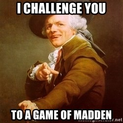 Joseph Ducreux - I challenge you To A game of madden