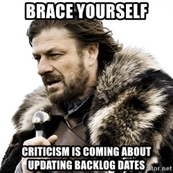 Brace yourself - Brace yourself criticism is coming about updating Backlog dates