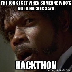 Angry Samuel L Jackson - the look i get when someone who's not a hacker says hackthon