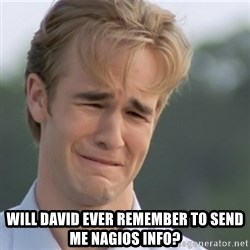 Dawson's Creek - WILL DAVID EVER REMEMBER TO SEND ME NAGIOS INFO?