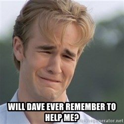 Dawson's Creek - WILL DAVE EVER REMEMBER TO HELP ME?