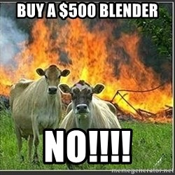 Evil Cows - Buy a $500 Blender NO!!!!