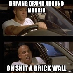 Vin Diesel Car - driving drunk around madrid Oh Shit a brick wall