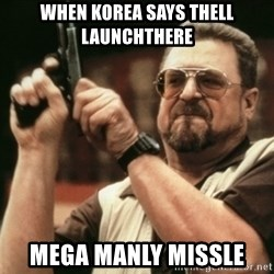 Walter Sobchak with gun - When korea says thell launchthere Mega mAnly missle