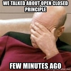 Face Palm - We talked about open closed principle few minutes ago