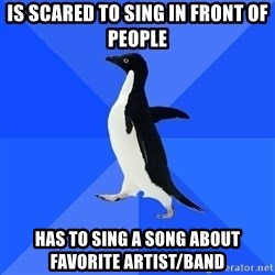 Socially Awkward Penguin - is scared to sing in front of people has to sing a song about favorite artist/band