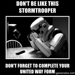 Sad Trooper - Don't be like this stormtrooper don't forget to complete your United way form