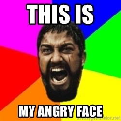 sparta - This is  My angry face