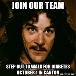 You keep using that word, I don't think it means what you think it means - join our team step out to walk for diabetes october 1 in canton