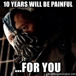 Bane Permission to Die - 10 years will be painful ...for you