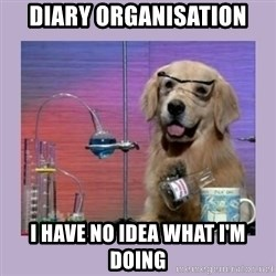 Dog Scientist - Diary organisation I have no idea what I'm doing
