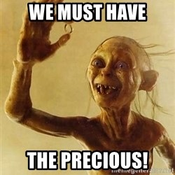 Gollum with ring - WE MUST HAVE THE precious!
