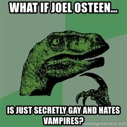 Raptor - What if Joel Osteen... Is just secrEtly gay and hates vampires?