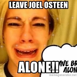 leave britney alone - Leave Joel Osteen Alone!!