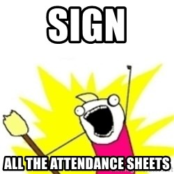 x all the y - Sign ALL THE ATTENDANCE SHEETS