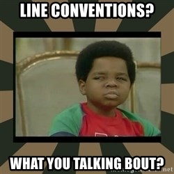 What you talkin' bout Willis  - Line Conventions? What you talking bout?