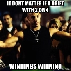 Dom Fast and Furious - IT dont matter if u drift with 2 or 4 Winnings winning