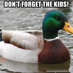 Actual Advice Mallard 1 - don't forget the kids!