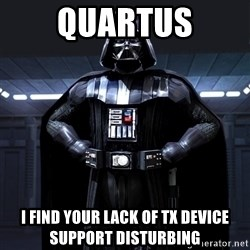 Darth Vader - Quartus I find your lack of TX Device Support Disturbing