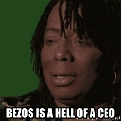 Rick James - bezos is a hell of a CEO