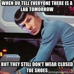 Spock Scan - when ou tell everyone there is a lab tomorrow  But they still don't wear closed toe shoes