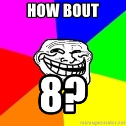 Trollface - How bout 8?
