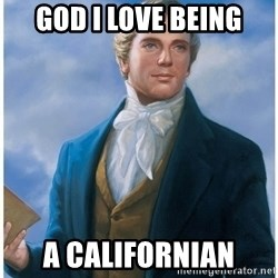 Joseph Smith - God I love being a californian