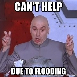 Dr. Evil Air Quotes - Can't help Due to flooding