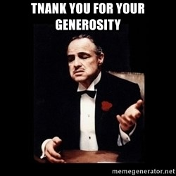 The Godfather - TnaNk you for your generosity
