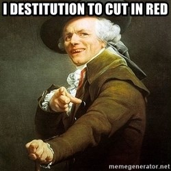 Ducreux - I destitution to cut in red