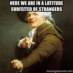 Ducreux - Here we are in a latitude surfeited of strangers