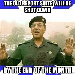 Comical Ali - the old report suite  WILL BE SHUT DOWN by the end of the month