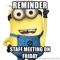Despicable Me Minion - REMINDER STAFF MEETING ON          FRIDAY