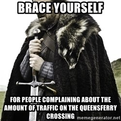 Brace Yourself Meme - brace yourself for people complaining about the amount of traffic on the queensferry crossing