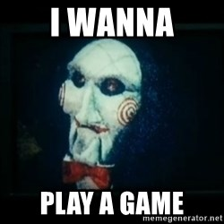 SAW - I wanna play a game - I wanna  PLAY A GAME