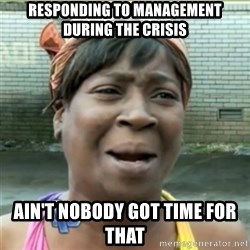 Ain't Nobody got time fo that - responding to management during the crisis ain't nobody got time for that
