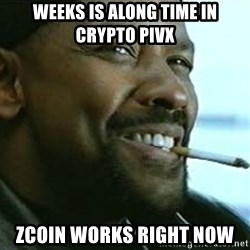 My Nigga Denzel - weeks is along time in crypto pivx zcoin works right now