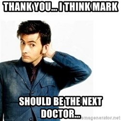 Doctor Who - Thank you... I think Mark should be the next doctor...