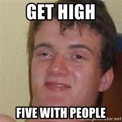 really high guy - Get high Five with people