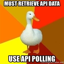 Technologically Impaired Duck - must retrieve api data use api polling