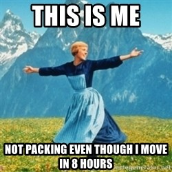 Sound Of Music Lady - This is me  Not packing even though i move in 8 hours