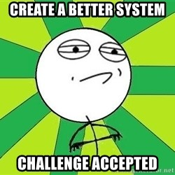 Challenge Accepted 2 - create a better system challenge accepted