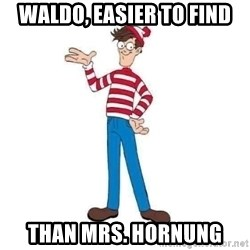 Where's Waldo - Waldo, easier to find than Mrs. Hornung